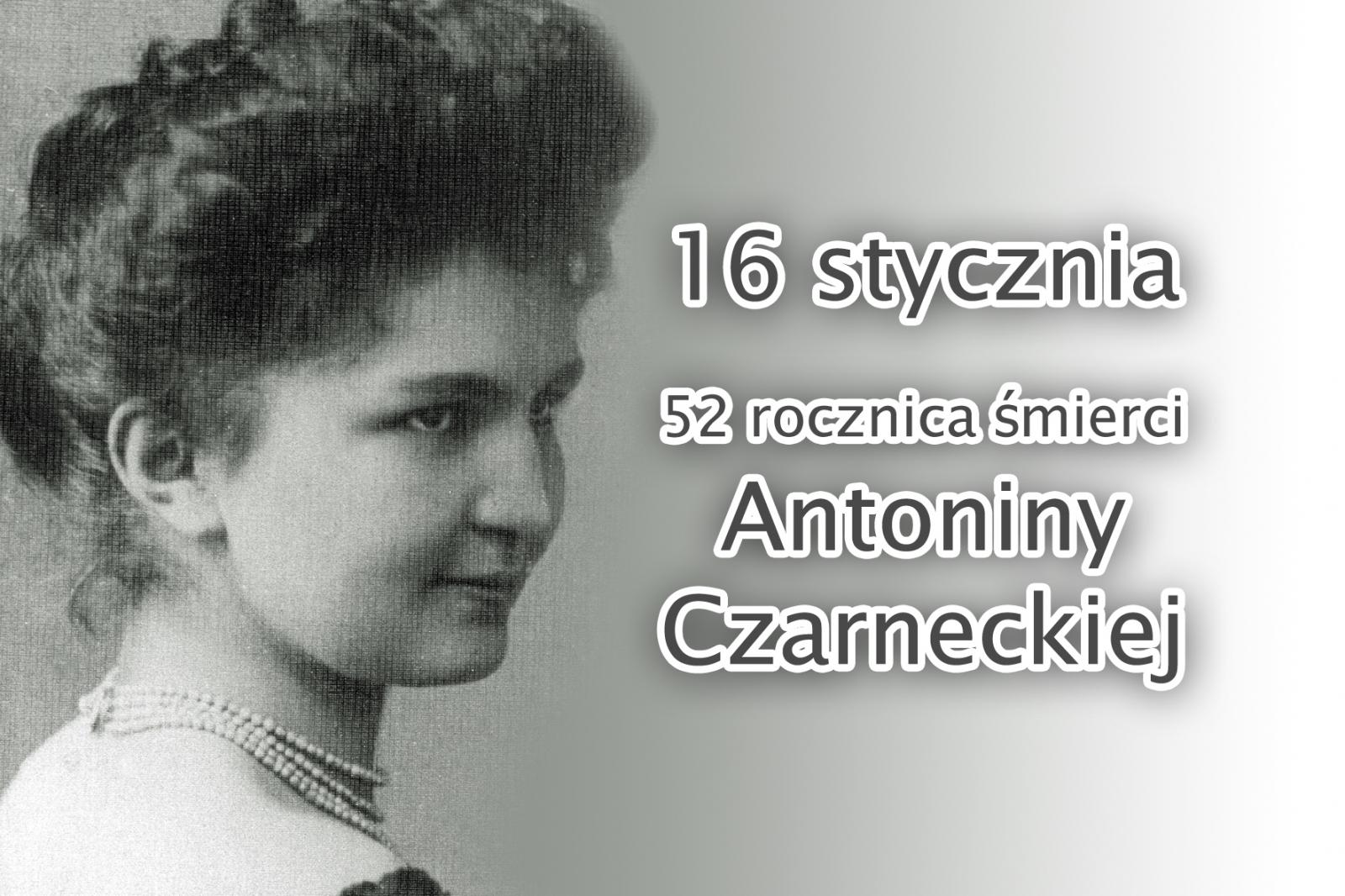 16 STYCZNIA - 52 ROCZNICA ŚMIERCI ANTONINY CZARNECKIEJ (1885-1967)