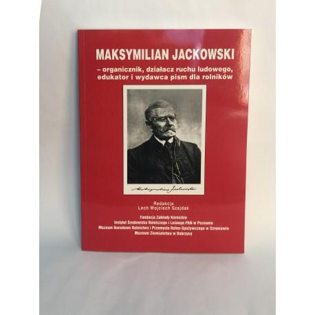 Maksymilian Jackowski. Organicznik, działacz ruchu ludowego, edukator i wydawca pism dla rolników